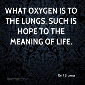 emil-brunner-quote-what-oxygen-is-to-the-lungs-such-is-hope-to-the